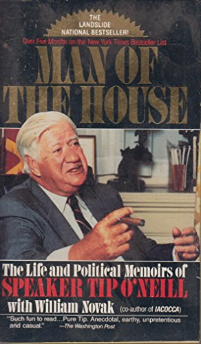 Man of the House: The Life and Political Memoirs of Speaker Tip O'Neill: O'Neill, Tip