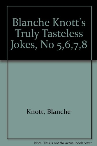 9780312912574: Blanche Knott's Truly Tasteless Jokes, No 5,6,7,8
