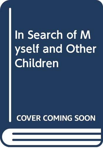 9780312912727: In Search of Myself and Other Children