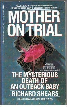 Mother on Trial: The Mysterious Death of an Outback Baby: Shears, Richard