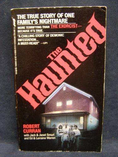The Haunted: The True Story of One Family's Nightmare: Curran, Robert; Warren, Lorraine; ...