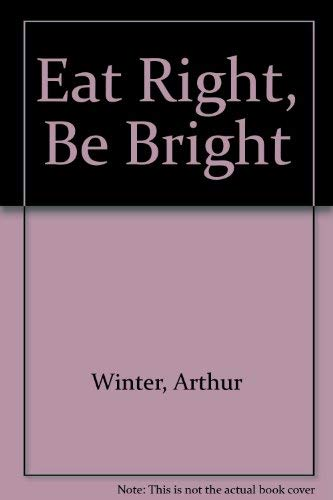 9780312915537: Eat Right, Be Bright