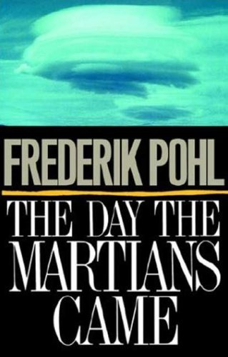 The Day the Martians Came : A: Pohl, Frederik