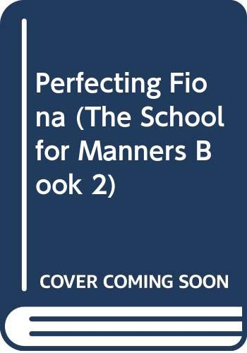 9780312920593: Perfecting Fiona (The School for Manners, Book 2)