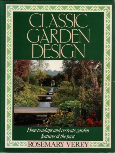Classic Garden Design: How to Adapt and Recreate Garden Features of the Past (0312920962) by Verey, Rosemary
