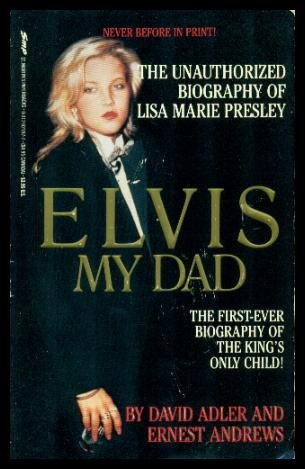 Elvis My Dad: The Unauthorized Biography of Lisa Marie Presley