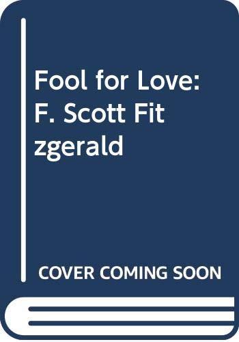 9780312922092: Fool for Love: F. Scott Fitzgerald