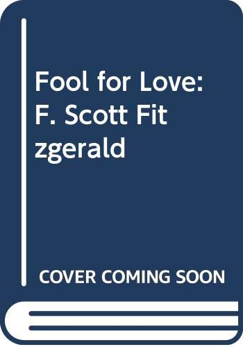 9780312922092: Fool for Love: F. Scott Fitzgerald