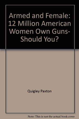9780312923327: Armed and Female: 12 Million American Women Own Guns, Should You?