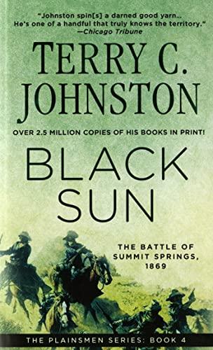 Black Sun: The Battle of Summit Springs, 1869 (The Plainsmen Series): Johnston, Terry C.