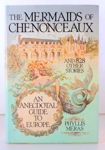 The Mermaids of Chenonceaux and 828 Other Stories: An Anecdotal Guide to Europe