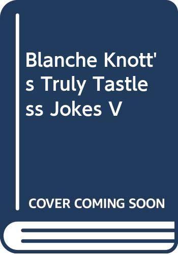 9780312925567: Blanche Knott's Truly Tastless Jokes V (Truly Tasteless Jokes)