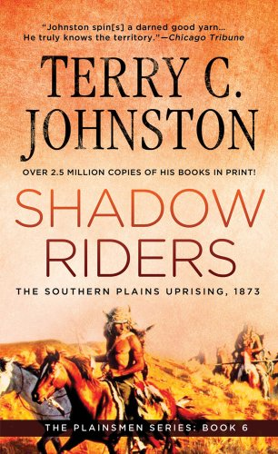 Shadow Riders: The Southern Plains Uprising, 1873 (Plainsmen): Johnston, Terry C.