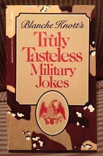 Blanche Knott's Truly Tasteless Military Jokes: Knott, Blanche