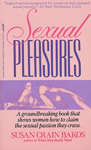 9780312928476: Sexual Pleasures: A Groundbreaking Book That Shows Women How To Claim The Sexual Passion They Crave