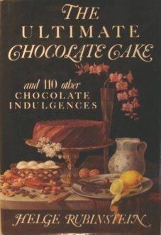 The Ultimate Chocolate Cake: And 110 Other Chocolate Indulgences: Rubinstein, Helge