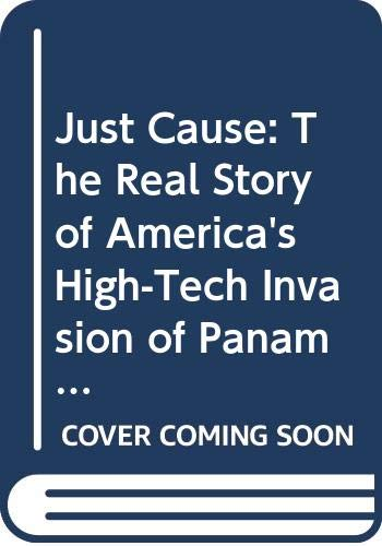 9780312929008: Just Cause: The Real Story of America's High-Tech Invasion of Panama