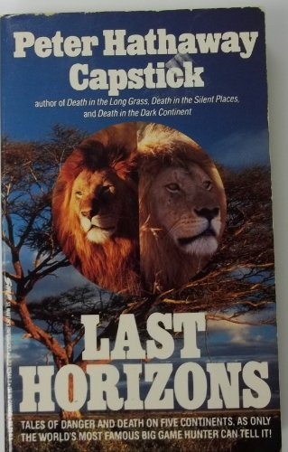 Last Horizons - hunting, fishing & shooting on five continents: Capstick, Peter Hathaway
