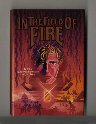 IN THE FIELD OF FIRE: Dann, Jeanne Van Buren and Jack Dann (editors)