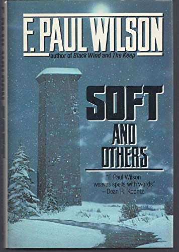 SOFT AND OTHERS: 16 STORIES OF WONDER AND DREAD: F. Paul Wilson