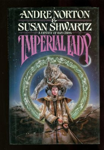 Imperial Lady: A Fantasy of Han China (Tor Fantasy) (031293128X) by Norton, Andre; Shwartz, Susan