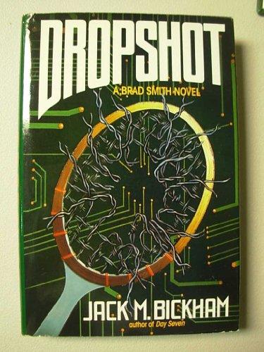 Dropshot: A Brad Smith Novel: Bickham, Jack M.