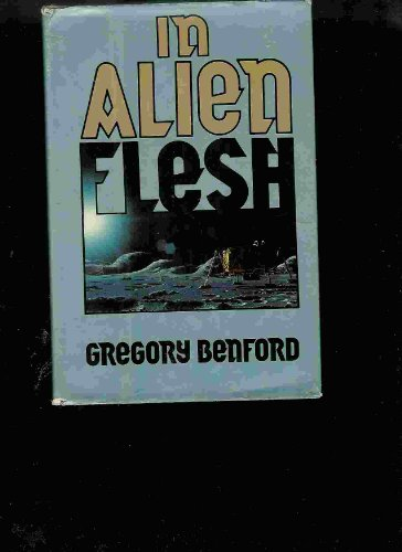 IN ALIEN FLESH: Benford, Gregory.