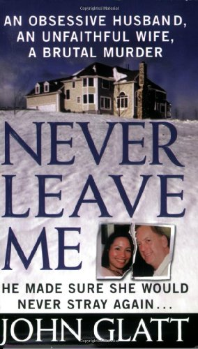 9780312934279: Never Leave Me: An Obsessive Husband, an Unfaithful Wife, a Brutal Murder (St. Martin's True Crime Library)