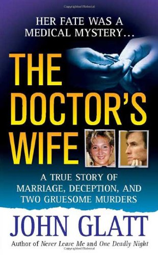9780312934286: The Doctor's Wife: A True Story of Marriage, Deception and Two Gruesome Murders (St. Martin's True Crime Library)