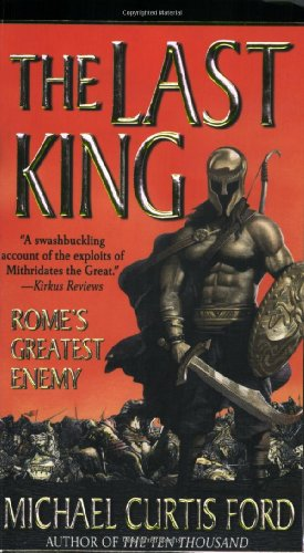 The Last King: Rome's Greatest Enemy: Michael Curtis Ford