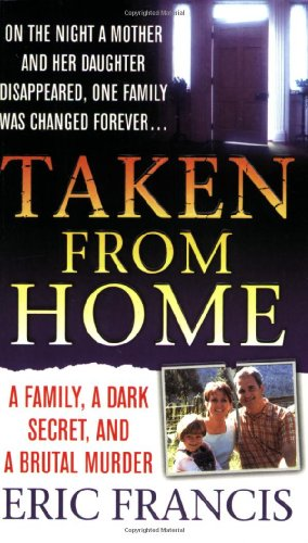 9780312936792: Taken from Home: A Family, a Dark Secret, and a Brutal Murder (St. Martin's True Crime Library)