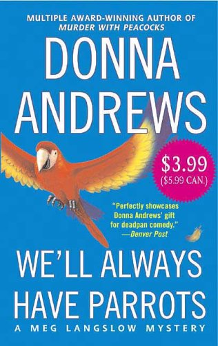 9780312939601: We'll Always Have Parrots (A Meg Langslow Mystery)
