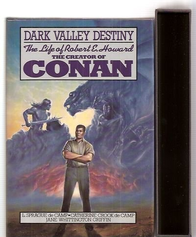 Dark Valley Destiny : The Life of Robert E. Howard, The Creator of Conan