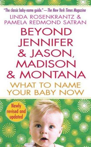 Beyond Jennifer & Jason, Madison & Montana: What to Name Your Baby Now (0312940955) by Linda Rosenkrantz; Pamela Redmond Satran