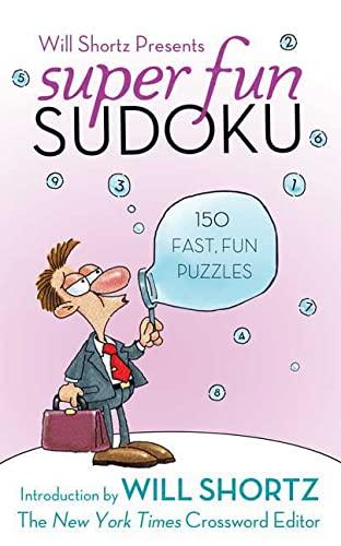 Will Shortz Presents Super Fun Sudoku: 150 Puzzles: Shortz, Will