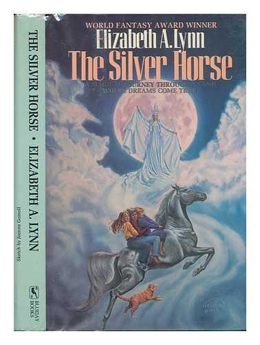 The Silver Horse A Magical Journey Through: Lynn, Elizabeth A.