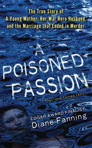 9780312945077: A Poisoned Passion: A Young Mother, her War Hero Husband, and the Marriage that Ended in Murder (St. Martin's True Crime Library)