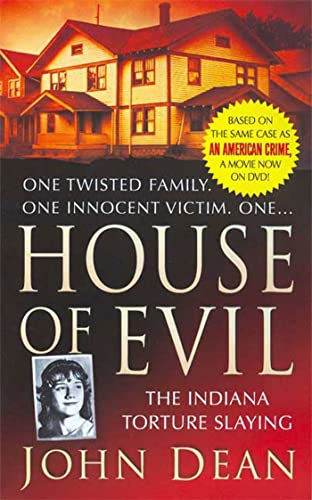 House of Evil: The Indiana Torture Slaying (St. Martin's True Crime Library): Dean, John