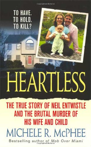 9780312947767: Heartless: The True Story of Neil Entwistle and the Cold Blooded Murder of his Wife and Child (St. Martin's True Crime Library)