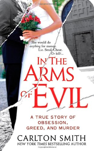 9780312948023: In the Arms of Evil: A True Story of Obsession, Greed, and Murder (St. Martin's True Crime Library)