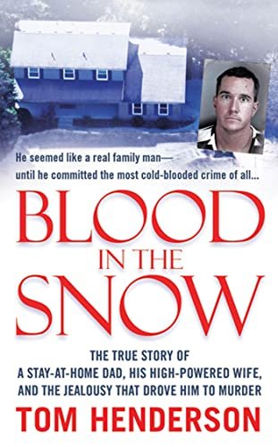 9780312948122: Blood in the Snow: The True Story of a Stay-at-Home Dad, his High-Powered Wife, and the Jealousy that Drove him to Murder (St. Martin's True Crime Library)