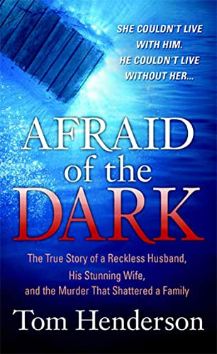 9780312948139: Afraid of the Dark: The True Story of a Reckless Husband, his Stunning Wife, and the Murder that Shattered a Family (True Crime)