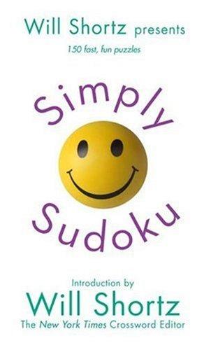 Will Shortz Presents Simply Sudoku: 150 Fast, Fun Puzzles: Shortz, Will