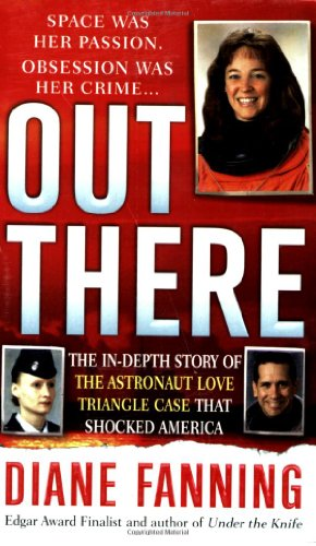 9780312949303: Out There: The In-depth Story of the Astronaut Love Triangle Case That Shocked America