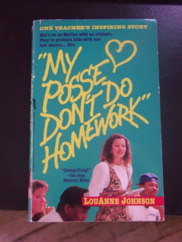 the role of the teacher in louanne johnsons my posse dont do homework Louanne johnson's my posse don't do homework is an excellent book in the way that it describes the looked over and ignored kids of schools around the nation my posse don't do homework shows us how important it is to nurture and care for students and tell each and everyone of those students how.