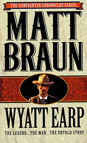 9780312953256: Wyatt Earp: The Legend...The Man...The Untold Story (The gunfighter chronicles series)