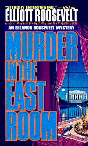 Murder In The East Room: An Eleanor Roosevelt Mystery (Eleanor Roosevelt Mysteries) (0312954107) by Roosevelt, Elliott