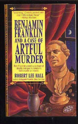 Benjamin Franklin and a Case of Artful Murder: Hall, Robert Lee