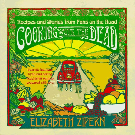 9780312954833: Cooking With the Dead: Recipes and Stories from Fans on the Road [Over 65 fabulous kynd and caring vegetarian recipes prepared with love]