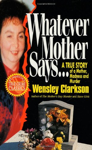9780312955427: Whatever Mother Says...: A True Story of a Mother, Madness and Murder (St. Martin's True Crime Library)